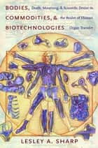 Bodies, Commodities, and Biotechnologies ebook by Lesley A. Sharp