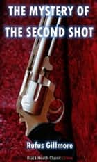 The Mystery of the Second Shot ebook by Rufus Gillmore