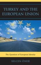 Turkey and the European Union - The Question of European Identity ebook by Selcen Öner