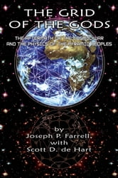 Grid of the Gods: The Aftermath of the Cosmic War and the Physics of the Pyramid Peoples - The Aftermath of the Cosmic War and the Physics of the Pyramid Peoples ebook by Joseph P. Farrell