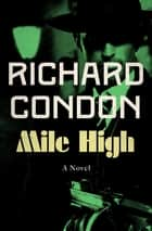 Mile High ebook by Richard Condon