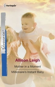 Mother in a Moment & Millionaire's Instant Baby: Mother in a Moment\Millionaire's Instant Baby ebook by Allison Leigh