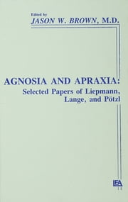 "Agnosia and Apraxia - Selected Papers of Liepmann, Lange, and P""tzl ebook by Jason W. Brown,Jason W. Brown,Jason W. Brown"