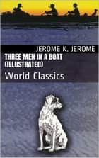 Three Men in a Boat (Illustrated) ebook by Jerome K. Jerome