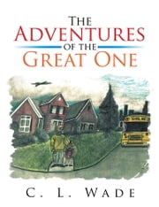 The Adventures of the Great One ebook by C. L. Wade