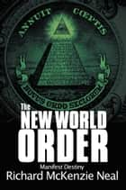 The New World Order ebook by Richard McKenzie Neal
