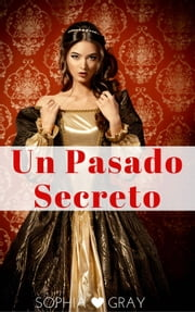 Un pasado secreto ebook by Sophia Gray
