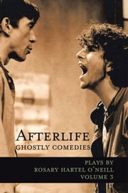 AFTERLIFE -- GHOSTLY COMEDIES ebook by Rosary Hartel O'Neill