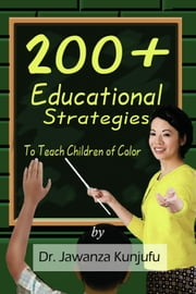 200+ Educational Strategies to Teach Children of Color ebook by Dr. Jawanza Kunjufu