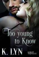 Too Young to Know ebook by K. Lyn