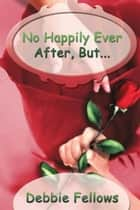 No Happily Ever After, But... ebook by Debbie Fellows