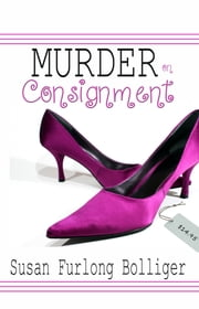 Murder on Consignment ebook by Susan Furlong Bolliger
