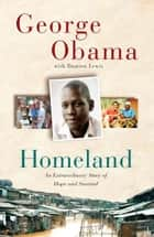 Homeland - An Extraordinary Story of Hope and Survival ebook by George Obama, Damien Lewis