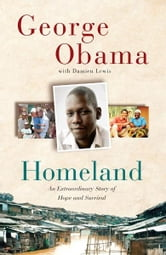 Homeland - An Extraordinary Story of Hope and Survival ebook by George Obama
