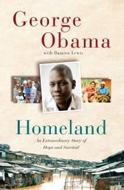 Homeland - An Extraordinary Story of Hope and Survival ebook by George Obama,Damien Lewis