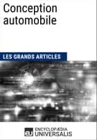 Conception automobile - Les Grands Articles d'Universalis ebook by Encyclopaedia Universalis