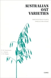 Australian Oat Varieties - Identification of Plants, Panicles and Grains ebook by RW Fitzsimmons, GL Roberts, CW Wrigley