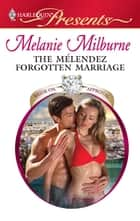 The Mélendez Forgotten Marriage ebook by Melanie Milburne