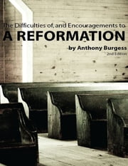 The Difficulties of and the Encouragements to a Reformation ebook by Anthony Burgess