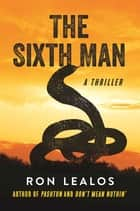 The Sixth Man - A Thriller ebook by