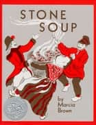 Stone Soup ebook by Marcia Brown, Marcia Brown