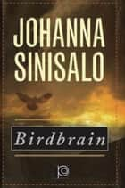 Birdbrain ebook by Johanna Sinisalo
