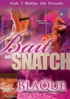 Bait & Snatch Series ebook by BlaQue Angel