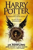 Harry Potter und das verwunschene Kind. Teil eins und zwei (Bühnenfassung) - Das offizielle Skript zur Original-West-End-Theateraufführung eBook by J.K. Rowling, John Tiffany, Jack Thorne,...
