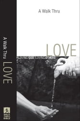 A Walk Thru Love (Walk Thru the Bible Discussion Guides) - Loving God, Loving Others ebook by Baker Publishing Group