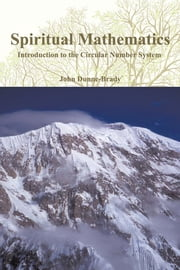 Spiritual Mathematics - Introduction to the Circular Number System ebook by John Dunne-Brady