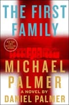 The First Family - A Novel ebook by Daniel Palmer, Michael Palmer