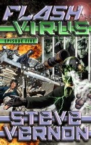Flash Virus: Episode Five - The Big Break Out ebook by Steve Vernon