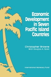 Economic Development in Seven Pacific Island Countries ebook by Douglas Mr. Scott,Christopher Mr. Browne