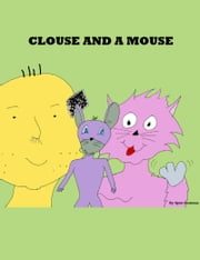 Clouse And A Mouse ebook by Spiro Soukeras
