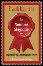 Le Nombre Magique - Le pouvoir de l'interrupteur secret ebook by Franck Izquierdo