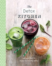 The Detox Kitchen - Feel-good food for happy and healthy eating ebook by Judith Wills,Love Food Editors