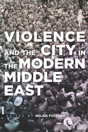 Violence and the City in the Modern Middle East ebook by