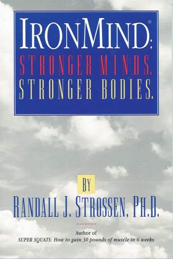 IronMind: Stronger Minds, Stronger Bodies ebook by Randall J. Strossen, Ph.D.