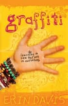 Graffiti - Learning to See the Art in Ourselves ebook by Erin Davis