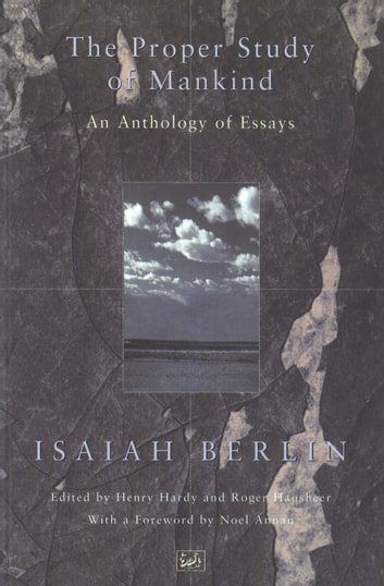 The Proper Study Of Mankind - An Anthology of Essays ebook by Isaiah Berlin