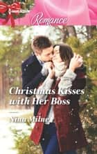 Christmas Kisses with Her Boss ebook by Nina Milne