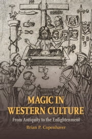 Magic in Western Culture - From Antiquity to the Enlightenment ebook by Brian P. Copenhaver