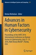 Advances in Human Factors in Cybersecurity - Proceedings of the AHFE 2016 International Conference on Human Factors in Cybersecurity, July 27-31, 2016, Walt Disney World®, Florida, USA ebook by Denise Nicholson