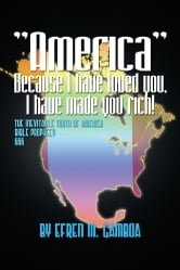"""America"" Because I have loved you, I have made you rich! - The inevitable truth of America Bible Prophecy 2012 666 ebook by By Efren M. Gamboa"