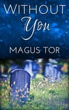 Without You - Storyteller Cosmetics, #5 ebook by Magus Tor
