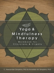 Yoga & Mindfulness Therapy - Workbook for Clinicians & Clients ebook by Annellen M. Simpkins PhD,Alexander Simpkins PhD