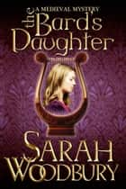 The Bard's Daughter (A Gareth & Gwen Medieval Mystery) ebook by Sarah Woodbury