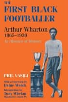 The First Black Footballer ebook by Phil Vasili