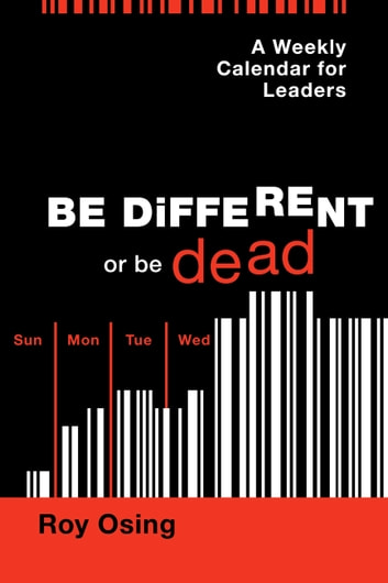 A Weekly Calendar for Leaders - Be Different or be Dead ebook by Roy Osing