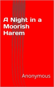 A Night in a Moorish Harem ebook by Anonymous